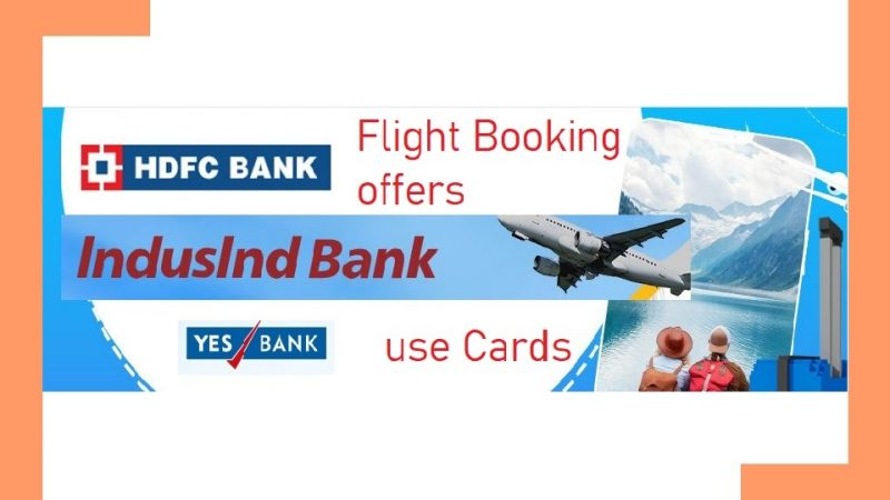 Bank offers on Flight Booking: HDFC, Yes, IndusInd Bank